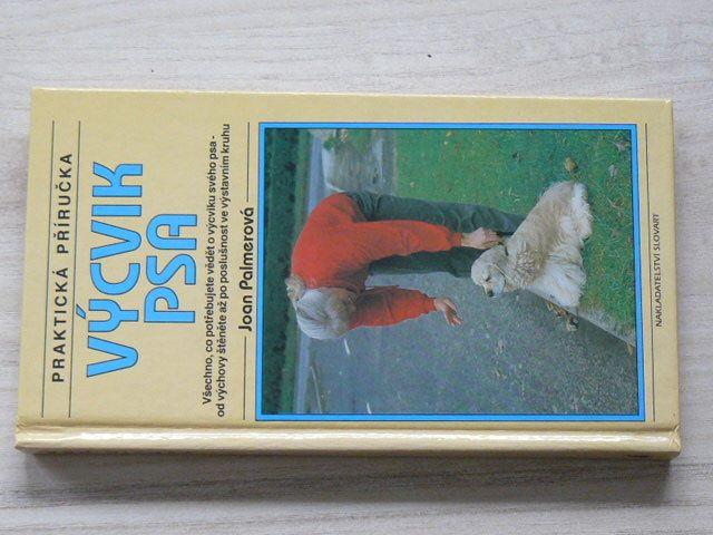 Praktická příručka - Palmerová - Výcvik psa (1996) všechno, co potřebujete vědět o výcviku svého psa - od výchovy štěněte až po poslušnost ve výstavním kruhu