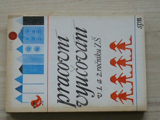 Štěpánová, Brázdová - Pracovní vyučování v 1. a 2. ročníku ZŠ - Metodická příručka (1984)