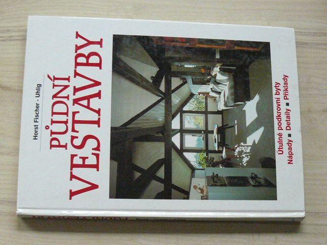 Fischer, Uhlig - Půdní vestavby - Útulné podkrovní byty - nápady, detaily, příklady (1995)
