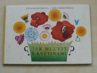 Badoučková, Sigmundová - Jak mluvit s květinami? (1980)