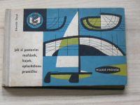 Oppl - Jak si postavím maňásek, kajak, oplachtěnou pramičku (1962)