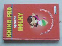 Fosterová - Kniha pro správné holky - Jak skvěle zvládnout každou situaci (2010)