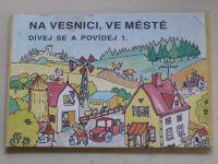 Na vesnici, ve městě - Dívej se a povídej 1. (1991)