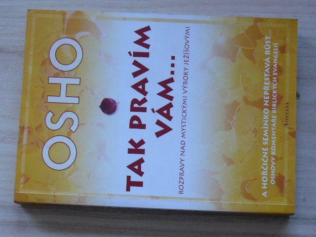 Osho - Tak pravím vám... Rozpravy nad mystickými výroky Ježíšovými (2006)