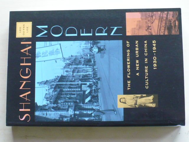 Shanghai Modern - The Flowering of a New Urban Culture in China, 1930–1945 (1999) anglicky