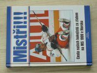 Mistři!!! Cesta našich hokejistů za zlatem na MS 1999 v Norsku (1999) Autogramy hokejistů