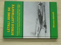 Bednář - Létali jsme se stroji Luftwaffe - Letecké učiliště Prostějov 1947-49 (2005)