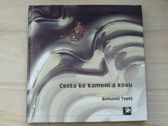 Bohumil Teplý - Cesta ke kameni a kovu (2017)