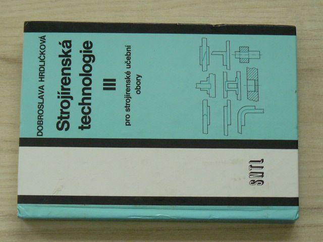 Hrdličková - Strojírenská technologie III pro strojírenské učební obory (SNTL 1978)