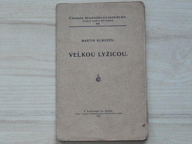 Martin Kukučín - Veľkou lyžicou. Matica slovenská 1929