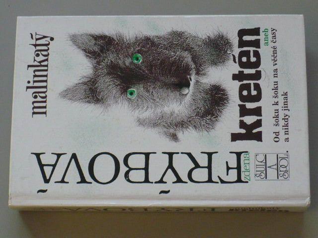 Frýbová - Malinkatý kretén aneb od šoku k šoku na věčné časy a nikdy jinak (1993)