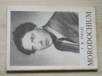 T. R. Field - Morodochium - Výbor z pozůstalosti (Pražská imaginace 1989)