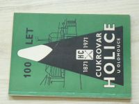 100 let cukrovaru v Holici u Olomouce 1871 - 1971