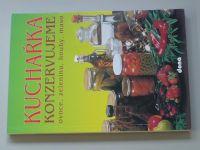 Kuchařka - Konzervujeme ovoce, zeleninu, houby, maso (1998)