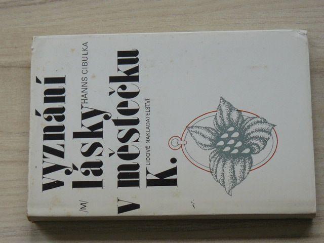 Hanns Cibulka - Vyznání lásky k městečku K. (1980)