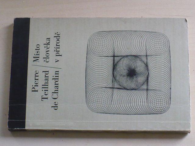 Pierre de Chardin - Místo člověka v přírodě (1967)