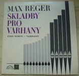 Max Reger - Ivan Sokol – Skladby pro varhany (1972)