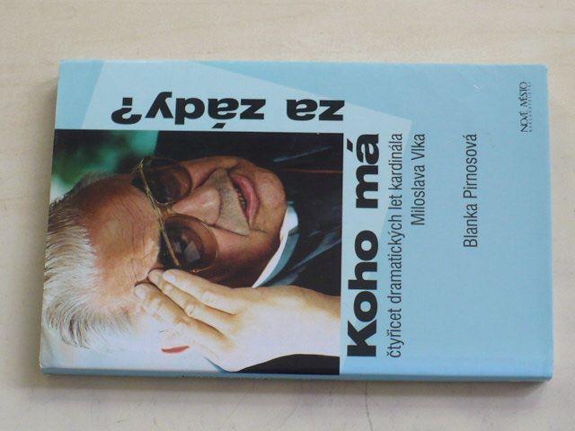 Pirnosová - Koho má za zády? Čtyřicet dramatických let kardinála Miloslava Vlka (2002)