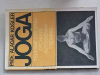Kogler - Joga - Telesné cvičenia, dýchanie, autogénny tréning (1971)