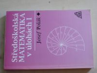 Polák - Středoškolská matematika v úlohách I. (1996)