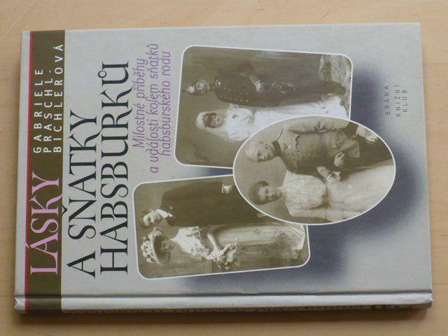 Praschl-Bichlerová - Lásky a sňatky Habsburků (1997)