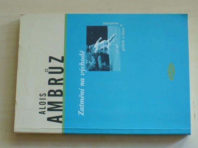 Alois Ambrůz - Zatmění na východě (2003) Příběh o lásce a nenávisti