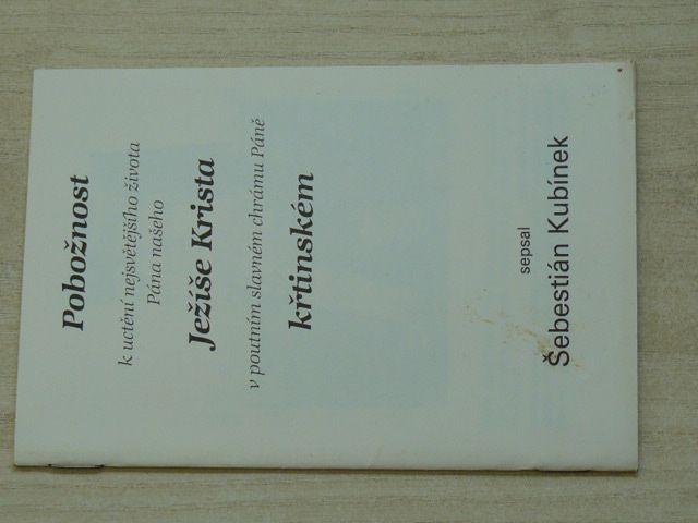 Kubínek - Pobožnost k uctění nejsvětějšího života Pána našeho Ježíše Krista v poutním slavném chrámu Páně křtinském (1992)