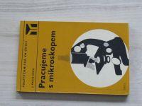 Pazourek - Pracujeme s mikroskopem (SNTL 1975)
