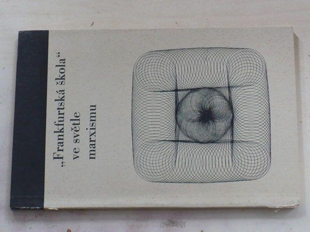 """""""Frankfurtská škola"""" ve světle marxismu - Ke kritice Horkheimerovy, Adornovy, Marcusovy... (1972)"""