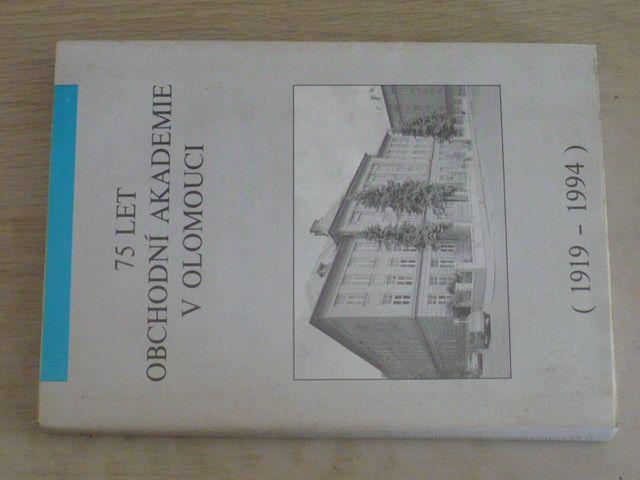 75 let obchodní akademie v Olomouci 1919-1994 (1994)