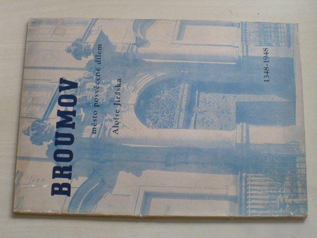 Broumov - město posvěcené dílem Aloise Jirásek 1348-1948 (1948)