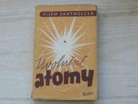 Vilém Santholzer - Uvolněné atomy (1946)