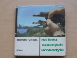 Zdeněk Vogel - Na lovu vzácných krokodýlů (1967)